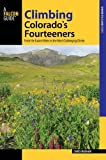 Climbing Colorado s Fourteeners: From the Easiest Hikes to the Most Challenging Climbs (Regional Hiking Series)