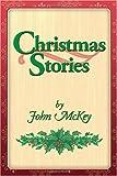 Christmas Stories, John McKey, 1449041388