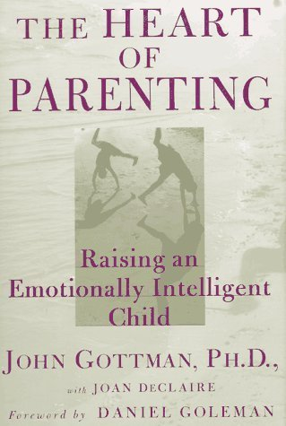The Heart of Parenting: Raising an Emotionally Intelligent Child by John Gottman (1997-02-03)