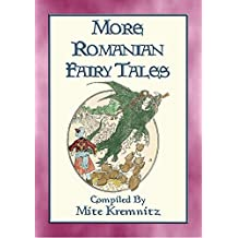 MORE ROMANIAN FAIRY TALES - 18 More Children's stories from the land of Dracula: 18 tales and stories from the land of Dracula and Stan Bolovan