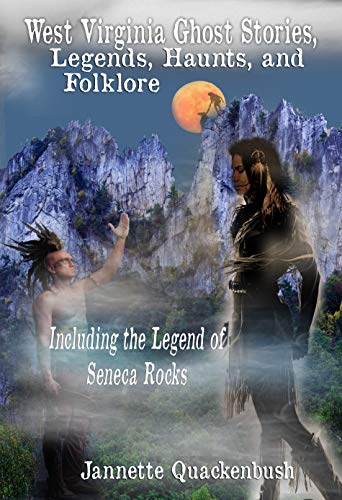 West Virginia Ghost Stories, Legends, Haunts, and Folklore (Haunted West Virginia Book 2)