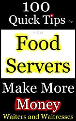 How Food Servers Make More Money: 100 Quick Tips for Waiters and Waitresses (English Edition)