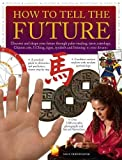 img - for How to Tell the Future: Discover And Shape Your Future Through Palm-Reading, Tarot, Astrology, Chinese Arts, I Ching, Signs, Symbols And Listening To Your Dreams book / textbook / text book