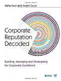 Corporate Reputation Decoded : Building, Managing and Strategising for Corporate Excellence, Kaul, Asha and Desai, Avani, 8132117743