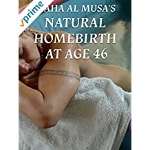Maha Al Musa's Natural Homebirth at Age 46