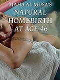 Maha Al Musa's Natural Homebirth at Age 46