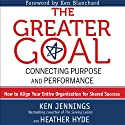 The Greater Goal: Connecting Purpose and Performance Audiobook by Ken Jennings, Heather Hyde Narrated by Kenneth Campbell