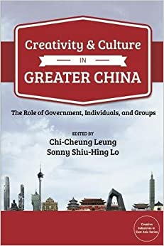Creativity and Culture in Greater China: The Role of Government, Individuals and Groups (Bridge21 Publications)