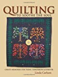 img - for Quilting to Soothe the Soul: Create Memories for Today, Tomorrow & Forever book / textbook / text book