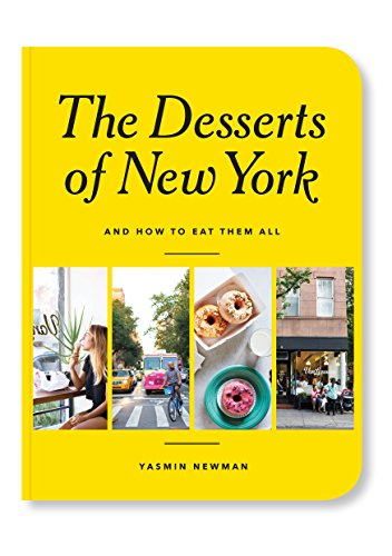 The Desserts of New York: (And How to Eat Them All) by Yasmin Newman