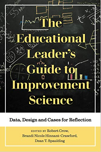 The Educational Leader's Guide to Improvement Science: Data, Design and Cases for Reflection (Improvement Science in Education and Beyond)