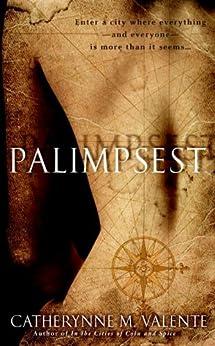 Palimpsest: A Novel by [Valente, Catherynne]