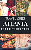ATLANTA : 20 Cool Things to do during your Trip to Atlanta: Top 20 Local Places You Can t Miss! (Travel Guide Atlanta - Georgia USA )