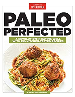 Paleo perfected a revolution in eating well with 150 kitchen paleo perfected a revolution in eating well with 150 kitchen tested recipes americas test kitchen 9781940352428 amazon books forumfinder Choice Image