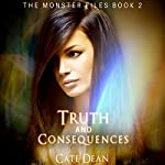 Truth and Consequences: The Monster Files, Book 2 | Cate Dean