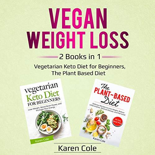 Vegan Weight Loss 2 Books in 1: Vegetarian Keto Diet for Beginners, The Plant Based Diet