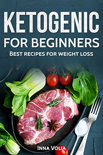 Ketogenic For Beginners: Best Recipes For Weight Loss by Inna Volia ebook deal