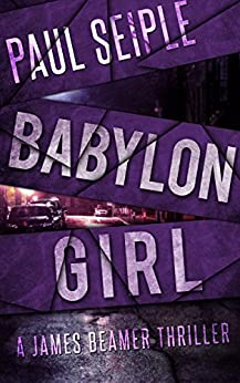 Babylon Girl (A James Beamer Thriller Book 2) by [Seiple, Paul]