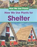 How We Use Plants for Shelter, Sally Morgan, 1435826124