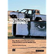 Uncommon Grounds: New Media and Critical Practice in the Middle East and North Africa