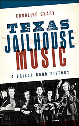 Book Texas Jailhouse Music: A Prison Band History