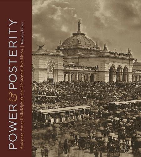 Power and Posterity: American Art at Philadelphia's 1876 Centennial Exhibition