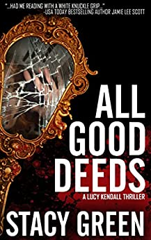 All Good Deeds (A Lucy Kendall Thriller) (Lucy Kendall #1) (The Lucy Kendall Series) by [Green, Stacy]