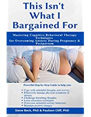 This Isn't What I Bargained For: Mastering Cognitive Behavioral Therapy Techniques for Overcoming Anxiety During pregnancy and Postpartum