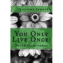 You Only Live Once!: A Dose of Devotion for Teens & Young Adults