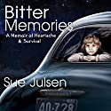 Bitter Memories: A Memoir of Heartache & Survival Audiobook by Sue Julsen Narrated by Roni Gallimore
