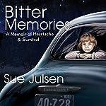 Bitter Memories: A Memoir of Heartache & Survival | Sue Julsen