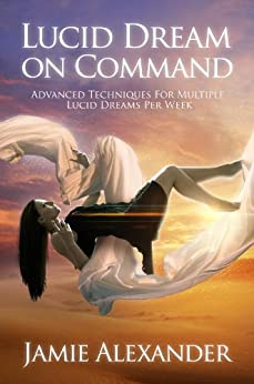 Lucid Dream On Command - Advanced Techniques For Multiple Lucid Dreams Per Week by Jamie Alexander by [Alexander, Jamie]