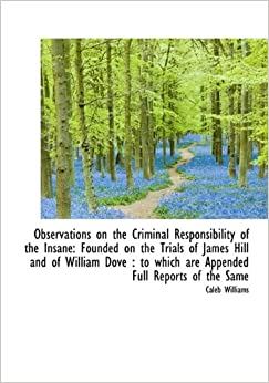 Book Observations on the Criminal Responsibility of the Insane: Founded on the Trials of James Hill and o