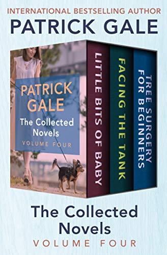 The Collected Novels Volume Four: Little Bits of Baby, Facing the Tank, and Tree Surgery for Beginners