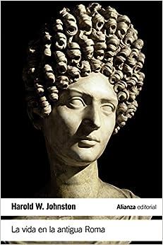 La Vida En La Antigua Roma por Harold Whetstone Johnston epub