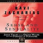 Sense and Sensuality: Jesus Talks with Oscar Wilde on the Pursuit of Pleasure | Ravi Zacharias