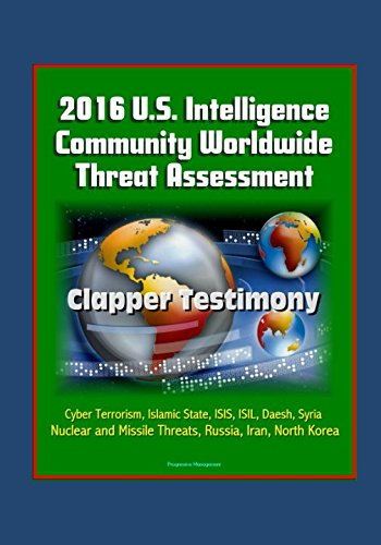 2016 U.S. Intelligence Community Worldwide Threat Assessment - Clapper Testimony: Cyber Terrorism, Islamic State, ISIS, ISIL, Daesh, Syria, Nuclear and Missile Threats, Russia, Iran, North Korea