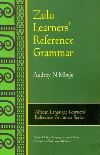 Zulu Learners' Reference Grammar (AFRICAN LANGUAGE LEARNERS' REFERENCE GRAMMAR SERIES)