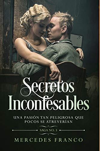 Secretos Inconfesables Una pasion tan peligrosa que pocos se atreverian Libro No 3