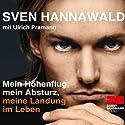 Mein Höhenflug, mein Absturz, meine Landung im Leben Hörbuch von Sven Hannawald Gesprochen von: Sven Hannawald