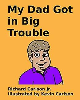 My Dad Got in Big Trouble by [Carlson, Richard]