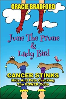 June the Prune and Lady Bird: Cancer Stinks! Kids and Pets Cracking the Power Code: Volume 2