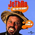 Only for the Barmy! Performance by  JeThRo Narrated by  JeThRo