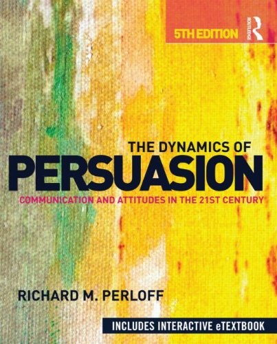 The Dynamics of Persuasion Communication and Attitudes in the 21st Century Routledge Communication Series