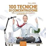 100 tecniche di concentrazione vol. 2 [100 Concentration Techniques Vol. 2]: Tecniche per il rilassamento e l'autocontrollo [Techniques for Relaxation and Self-Control]   Paul L. Green