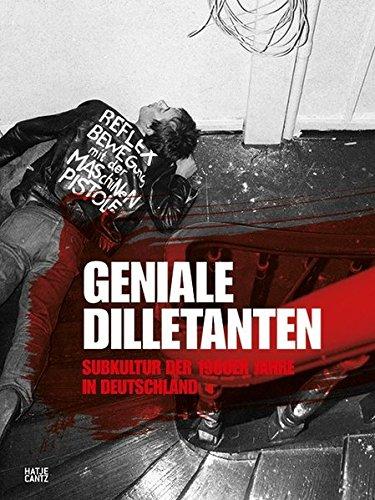 Geniale Dilletanten : Subkultur der 1980er-Jahre in Deutschland (Anglais) Broché – Illustré, 1 juillet 2015 Diedrich Diedrichsen Hatje Cantz 3775740341 Bildende Kunst