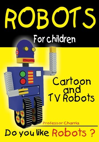 Cartoon and TV Robots: Historic compilation of famous robots you won´t forget. (Robots for Children) (Volume 3) ebook
