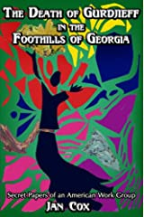 Death of Gurdjieff in the Foothills of Georgia: Secret Papers of an American Work Group Hardcover