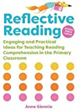Reflective Reading: Engaging and Practical Ideas for Teaching Reading Comprehension in the Primary Classroom