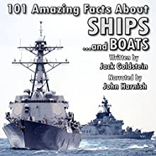 101 Amazing Facts about Ships and Boats Audiobook by Jack Goldstein Narrated by John Harnish